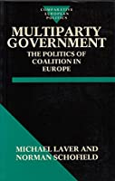 Multiparty Government: The Politics and Coalition in Europe (Comparative European Politics)