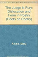 The Judge Is Fury: Dislocation and Form in Poetry (Poets on Poetry Series)