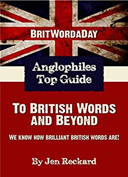 BritWordaDay: Anglophiles Top Guide to British Words and Beyond by [Reckard, Jen]