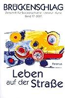 Brueckenschlag 17. Leben auf der Strasse: Zeitschrift fuer Sozialpsychiatrie, Literatur, Kunst