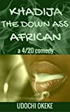 KHADIJA THE DOWN ASS AFRICAN: a 4/20 comedy (English Edition)