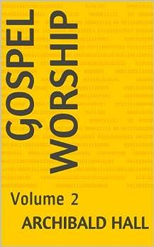 Gospel Worship: Volume 2 by [Hall, Archibald]
