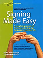 Signing Made Easy: A Complete Program for Learning and Using Sign Language in Everyday Life
