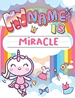 My Name is Miracle: Personalized Primary Tracing Book / Learning How to Write Their Name / Practice Paper Designed for Kids in Preschool and Kindergarten