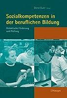 Sozialkompetenzen in der beruflichen Bildung: Didaktische Foerderung und Pruefung