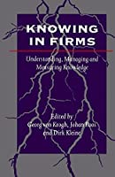 Knowing in Firms: Understanding, Managing and Measuring Knowledge by Unknown(1999-02-08)