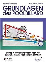 Grundlagen des Poolbillard 1: Einstieg in den Poolbillard-Sport nach den Lehrmethoden der POOL SCHOOL GERMANY
