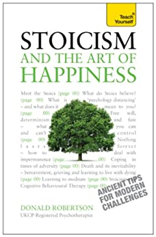 Stoicism and the Art of Happiness: Teach Yourself - Ancient tips for modern challenges by [Donald Robertson]