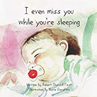 I Even Miss You While You're Sleeping