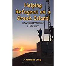 Helping Refugees on a Greek Island: How Volunteers Make a Difference (English Edition)