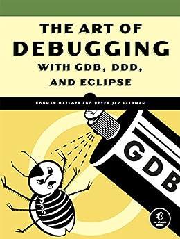 [Matloff, Norman, Peter Jay Salzman]のThe Art of Debugging with GDB, DDD, and Eclipse (English Edition)