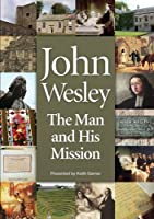 John Wesley: The Man and His Mission by Keith Garner