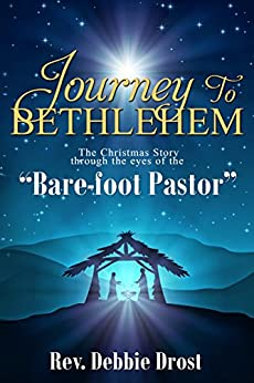 Journey to Bethlehem: The Christmas Story through the eyes of the Bare-Foot Pastor by [Drost, Rev. Debbie]