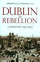 Dublin in Rebellion: A Directory 1913-1923