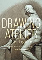 Drawing Atelier - The Figure: How to Draw in a Classical Style by Jon deMartin(2016-03-23)