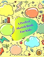 A Perfect Sketch Book For Kids: Blank Pages For Drawing || 101 Pages ( 8.5*11 inches)