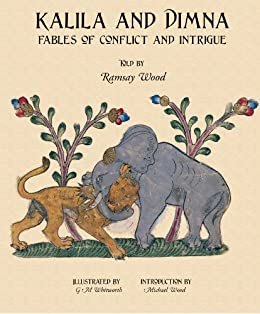 KALILA AND DIMNA, Vol. 2: - Fables of Conflict and Intrigue from the Panchatantra, Jatakas, Bidpai, Kalilah and Dimnah and Lights of Canopus by [Wood, Ramsay]