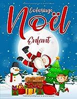 Coloriage Noël Enfant: Livre de Coloriage pour Enfants avec 55 Dessins de Noel - Noel Livre Enfant et Maternelle - Noel Cadeau Enfant - Noel Coloriage Enfant et Les Tout-Petits