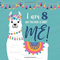 I Am 8 and This Book is About Me!: Prompted Journal for Eight Year Old Girls with a Llama Theme Cover