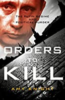 Orders To Kill: The Putin Regime and Political Murder