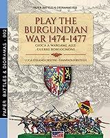 Play the Burgundian Wars 1474-1477: Gioca a wargame alle guerre borgognone (Paper Battles & Dioramas)