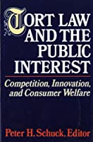Tort Law and the Public Interest: Competition, Innovation, and Consumer Welfare