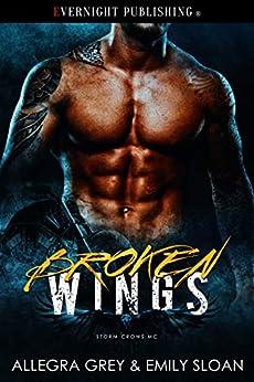 Broken Wings (Storm Crows MC Book 1) by [Grey, Allegra, Sloan, Emily]