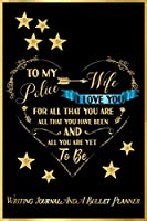 To My Police Wife, I Love You For All That You Are, All That You Have Been, And All You Are Yet To Be: Writing Journal And A Bullet Planner: Inspirational Journal