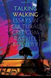 Talking Walking: Essays in Cultural Criticism (Critical Voices)