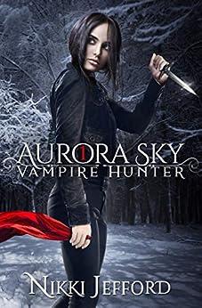Aurora Sky: Vampire Hunter: A Paranormal Vampire Romance Mystery by [Jefford, Nikki]