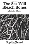 The Sea Will Bleach Bones: A Collection of Poetry