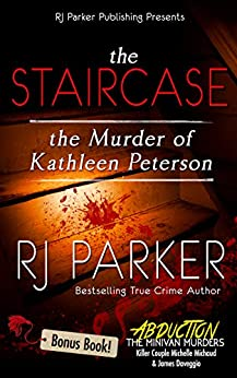 The Staircase: The Murder of Kathleen Peterson (True Crime Murder & Mayhem) by [Parker, RJ]