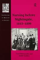 Nursing before Nightingale, 1815-1899 (History of Medicine in Context)