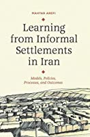 Learning from Informal Settlements in Iran: Models, Policies, Processes, and Outcomes