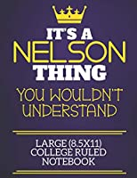 It's A Nelson Thing You Wouldn't Understand Large (8.5x11) College Ruled Notebook: Show you care with our personalised family member books, a perfect way to show off your surname! Unisex books are ideal for all the family to enjoy.