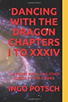 DANCING WITH THE DRAGON CHAPTERS I TO XXXIV: THE ENTIRE NOVEL PLUS OTHER SCIENCE FICTION STORIES