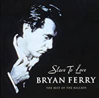 Slave to Love: Best of the Ballads by Bryan Ferry (2000-05-03)