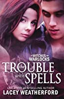 The Trouble With Spells (Of Witches and Warlocks)