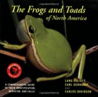 The Frogs and Toads of North America: A Comprehensive Guide to Their Identification,Behavior, and Calls