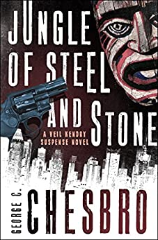 Jungle of Steel and Stone (The Veil Kendry Suspense Novels) by [Chesbro, George C.]