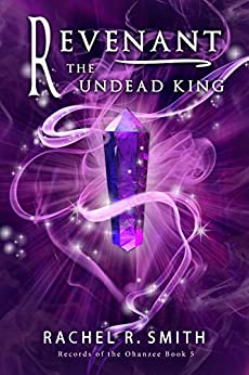 Revenant: The Undead King (Records of the Ohanzee Book 5) by [Smith, Rachel R.]