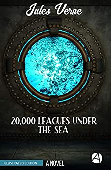 20,000 Leagues Under the Sea: A Novel (Illustrated and annotated) (ApeBook Classics 49) by [Verne, Jules]