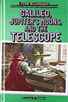 Galileo, Jupiter's Moons, and the Telescope (STEM Milestones: Historic Inventions and Discoveries)