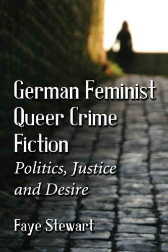 Download German Feminist Queer Crime Fiction: Politics, Justice and Desire 0786478454