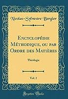 Encyclopédie Méthodique, Ou Par Ordre Des Matières, Vol. 2: Théologie (Classic Reprint)