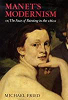 Manet's Modernism: or, The Face of Painting in the 1860s by Michael Fried(1998-11-15)