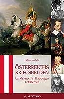 Oesterreichs Kriegshelden: Landsknechte - Haudegen - Feldherren