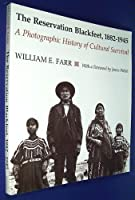 The Reservation Blackfeet, 1882-1945: A Photographic History of Cultural Survival