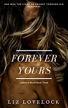 Forever Yours (Letters in Blood series Book 3) by [Lovelock, Liz]