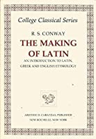 Making of Latin: An Introduction to Latin, Greek and English Etymo Logy
